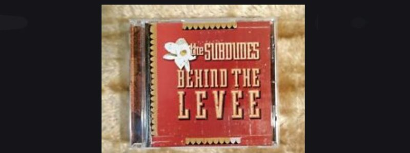 The Subdudes - Behind the Levee