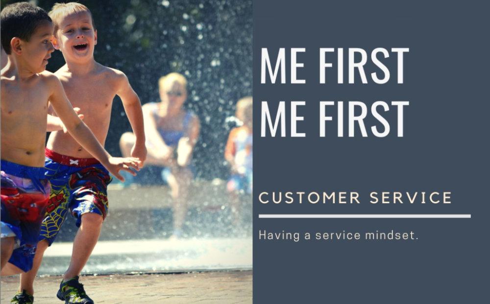 Me First Me First: A Customer Service Mindset