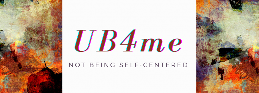 UB4me is not being self-centered.